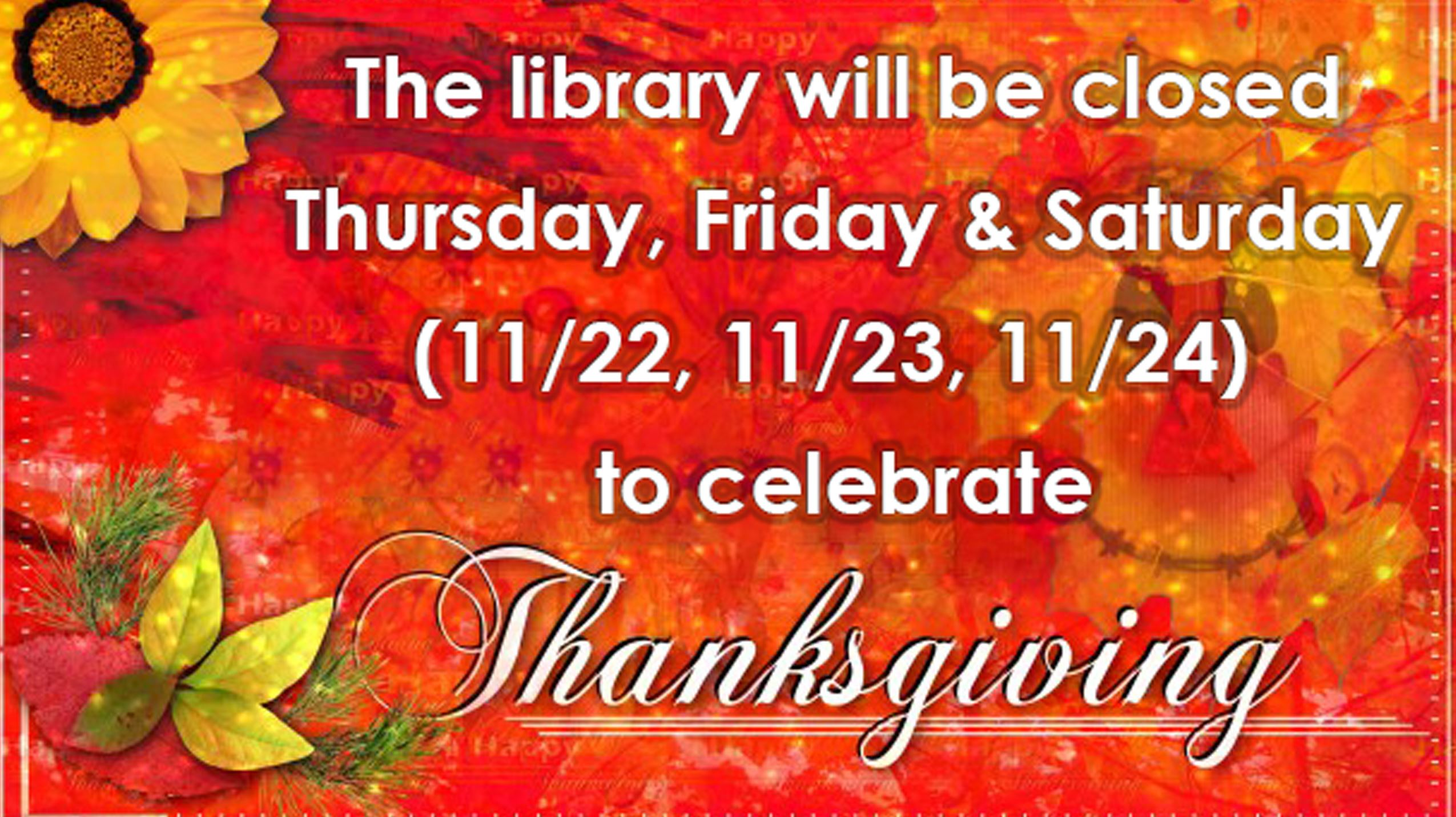 Orono Public Library will be closed Thursday Friday and Saturday November 22nd 23rd and 24th