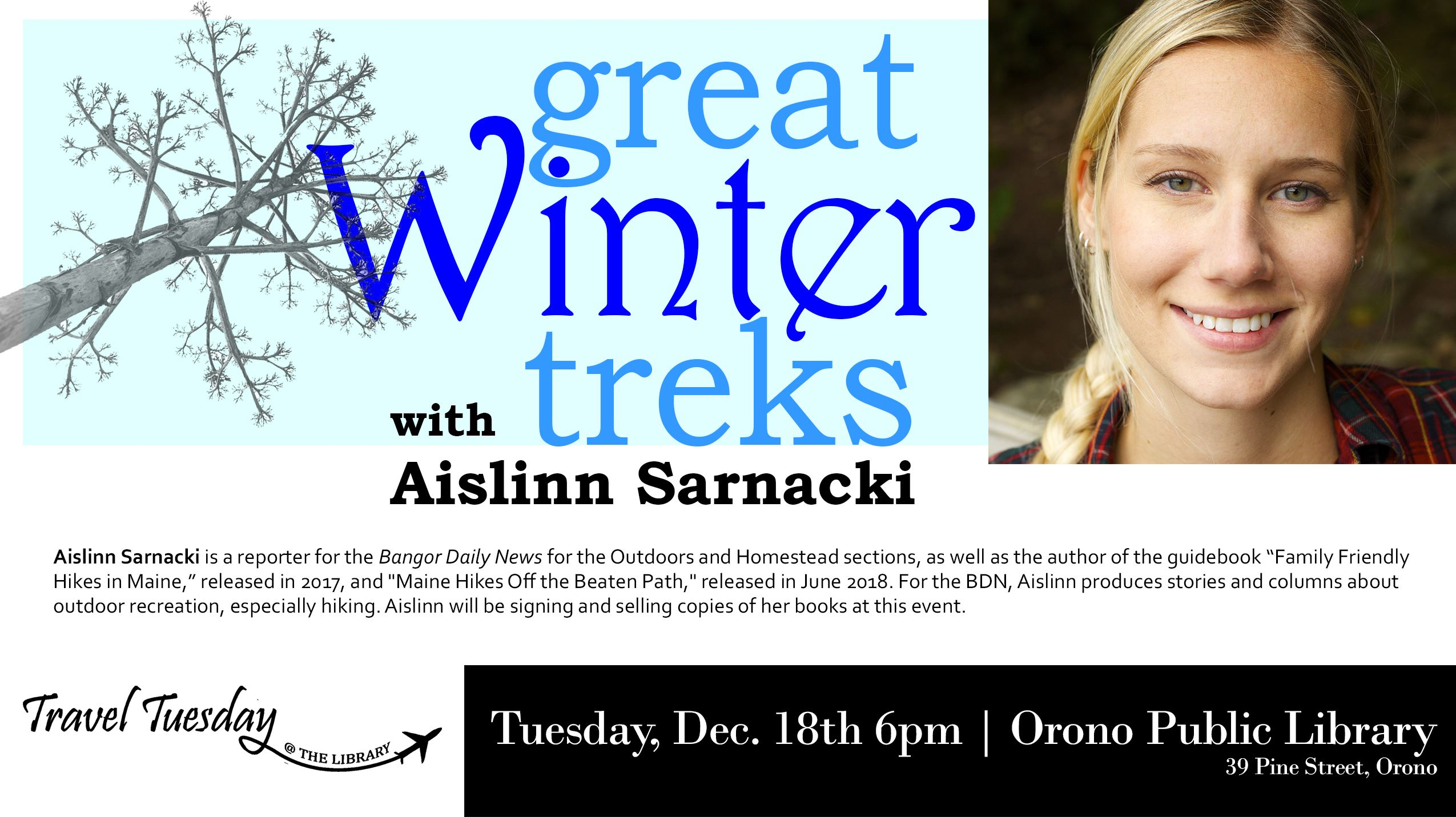 Great Winter Treks with Aislinn Sarnacki Tuesday, Dec. 18th 6pm Orono Public Library 39 Pine Street,